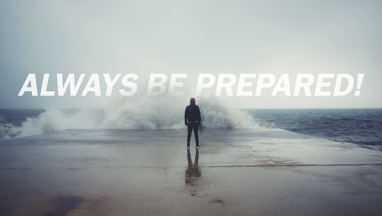 Always Be Prepared <br><h3>Before the Storm, After the Storm</h3>